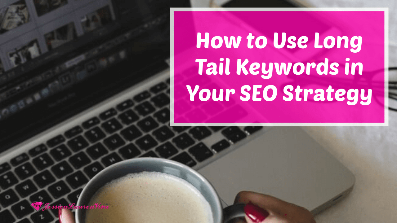 How to Use Long Tail Keywords in Your SEO Strategy